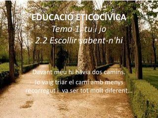 EDUCACIÓ ETICOCÍVICA Tema 1: tu i jo 2.2 Escollir sabent-n'hi