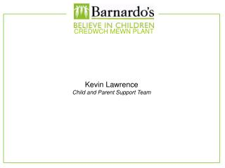 Kevin Lawrence Child and Parent Support Team