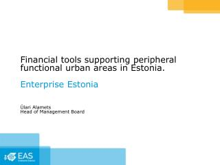 Financial tools supporting peripheral functional urban areas in Estonia. Enterprise  Estonia