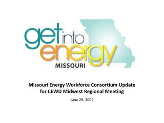 Missouri Energy Workforce Consortium Update for CEWD Midwest Regional Meeting June 29, 2009