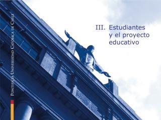 III.Estudiantes  y el proyecto educativo