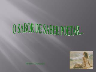 O SABOR DE SABER POETAR...