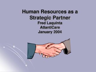 Human Resources as a  Strategic Partner Fred Laquinta AtlantiCare  January 2004