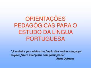 ORIENTAÇÕES PEDAGÓGICAS PARA O ESTUDO DA LÍNGUA PORTUGUESA