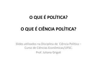 O QUE É POLÍTICA? O QUE É CIÊNCIA POLÍTICA?