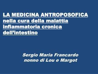 LA  MEDICINA ANTROPOSOFICA nella cura della malattia infiammatoria cronica dell'intestino