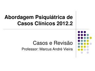 Abordagem Psiquiátrica de Casos Clínicos 2012.2