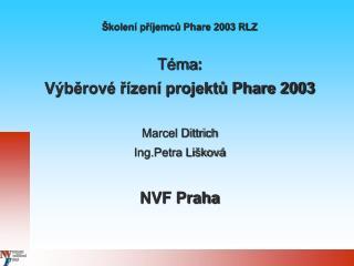 Školení příjemců Phare 2003 RLZ Téma : Výběrové řízení projektů Phare 2003 Marcel Dittrich