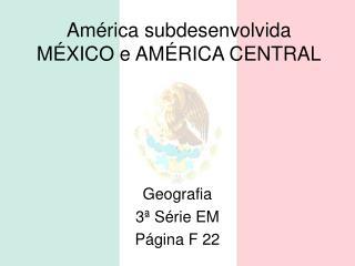América subdesenvolvida MÉXICO e AMÉRICA CENTRAL