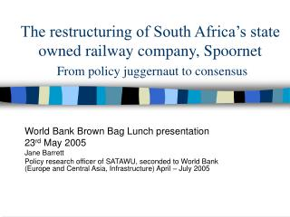 World Bank Brown Bag Lunch presentation  23 rd  May 2005 Jane Barrett