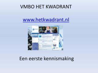 VMBO HET KWADRANT hetkwadrant.nl  Een  eerste kennismaking