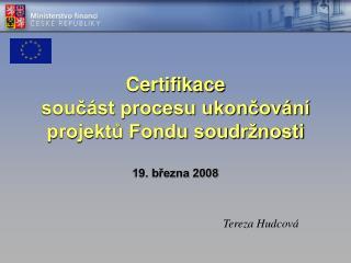 Certifikace součást procesu ukončování projektů Fondu soudržnosti 19. března 2008