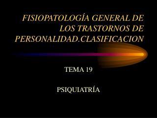 FISIOPATOLOGÍA GENERAL DE LOS TRASTORNOS DE PERSONALIDAD.CLASIFICACION