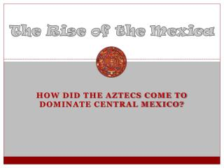 The Rise of the  Mexica