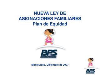 NUEVA LEY DE  ASIGNACIONES FAMILIARES Plan de Equidad