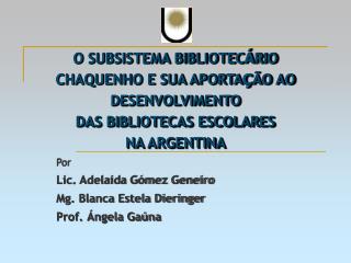 Por Lic. Adelaida Gómez Geneiro Mg. Blanca Estela Dieringer Prof. Ángela Gaúna