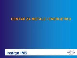 CENTAR ZA METALE I ENERGETIKU