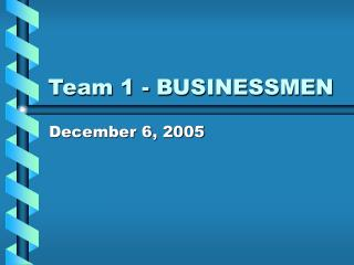 Team 1 - BUSINESSMEN