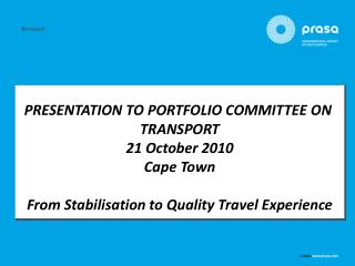 PRESENTATION TO PORTFOLIO COMMITTEE ON  TRANSPORT 21 October 2010 Cape Town