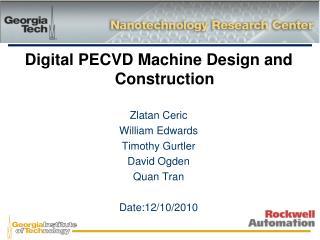 Digital PECVD Machine Design and Construction Zlatan Ceric William Edwards Timothy Gurtler