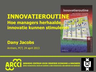 Innovatieroutine Hoe managers herhaalde innovatie kunnen stimuleren Dany  Jacobs