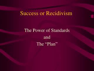 Success or Recidivism