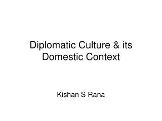 Diplomatic Culture & its Domestic Context