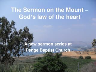 The Sermon on the Mount  –  God ' s law of the heart