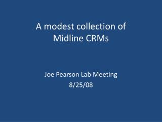 A modest collection of  Midline CRMs