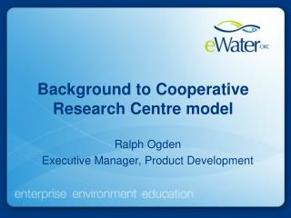 Background to Cooperative Research Centre model