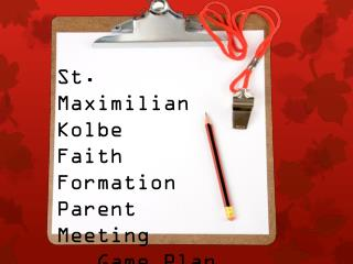 St.  Maximilian Kolbe Faith Formation Parent  Meeting    Game Plan    2013 - 2014