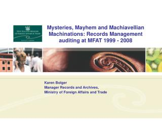 Mysteries, Mayhem and Machiavellian Machinations: Records Management auditing at MFAT 1999 - 2008