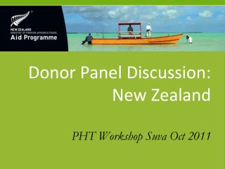 Donor Panel Discussion:  New Zealand PHT Workshop Suva Oct 2011