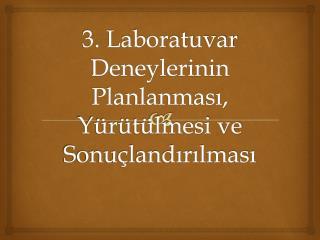 3. Laboratuvar Deneylerinin Planlanması, Yürütülmesi ve Sonuçlandırılması