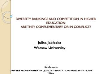 DIVERSITY, RANKINGS AND COMPETITION IN HIGHER EDUCATION ARE THEY COMPLEMENTARY OR IN CONFLICT?