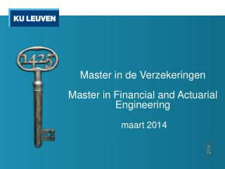 Master in de Verzekeringen Master  in Financial  and Actuarial  Engineering  maart 2014