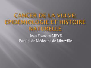 Cancer de la vulve:  Epidémiologie et Histoire Naturelle