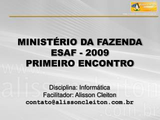 MINISTÉRIO DA FAZENDA  ESAF - 2009  PRIMEIRO ENCONTRO