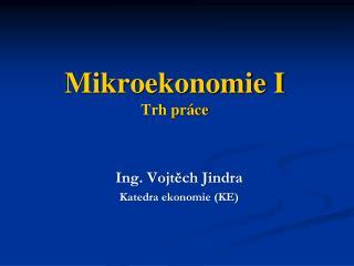 Mikroekonomie I  Trh pr�ce