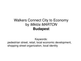 Walkers Connect City to Economy by  Miklós MARTON Budapest Keywords:
