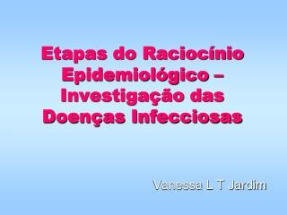 Etapas do Raciocínio Epidemiológico – Investigação das Doenças Infecciosas