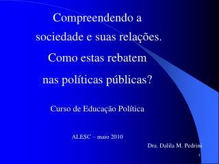 Compreendendo a   sociedade e suas relações. Como estas rebatem  nas políticas públicas?