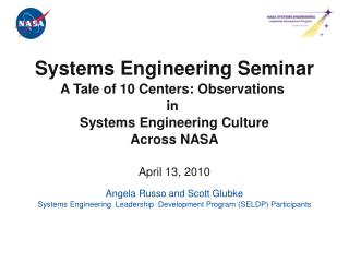 Systems Engineering Seminar A Tale of 10 Centers: Observations  in  Systems Engineering Culture Across NASA  April 13, 2