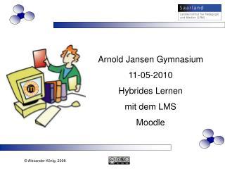 Arnold Jansen Gymnasium 11-05-2010 Hybrides Lernen  mit dem LMS Moodle