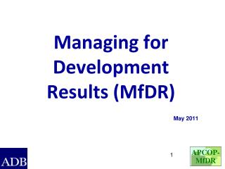 Managing for Development Results ( MfDR )