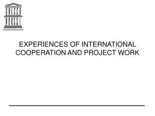 EXPERIENCES OF INTERNATIONAL COOPERATION AND PROJECT WORK