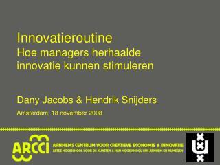 Innovatieroutine Hoe managers herhaalde innovatie kunnen stimuleren Dany Jacobs & Hendrik Snijders