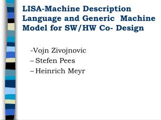 LISA-Machine Description Language and Generic  Machine Model for SW/HW Co- Design