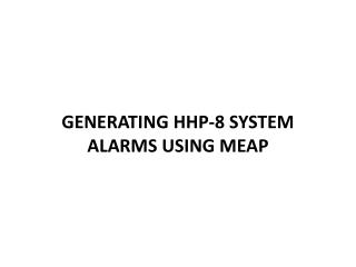 GENERATING HHP-8 SYSTEM ALARMS USING MEAP