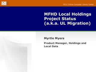 MFHD Local Holdings Project Status (a.k.a. UL Migration)
